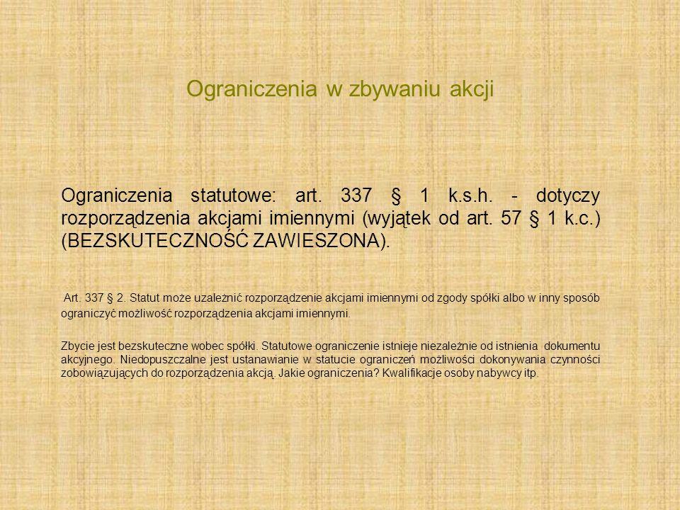 Ograniczenia w zbywaniu akcji Ograniczenia statutowe: art. 337 § 1 k.s.h. - dotyczy rozporządzenia akcjami imiennymi (wyjątek od art. 57 § 1 k.c.) (BE