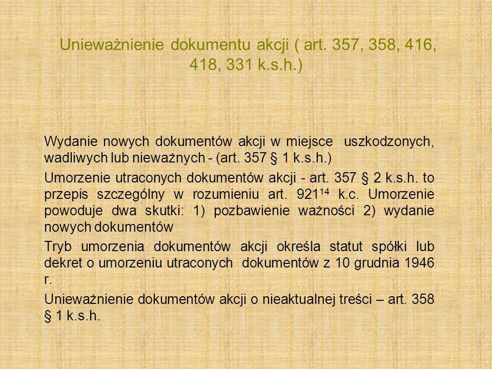 Unieważnienie dokumentu akcji ( art. 357, 358, 416, 418, 331 k.s.h.) Wydanie nowych dokumentów akcji w miejsce uszkodzonych, wadliwych lub nieważnych
