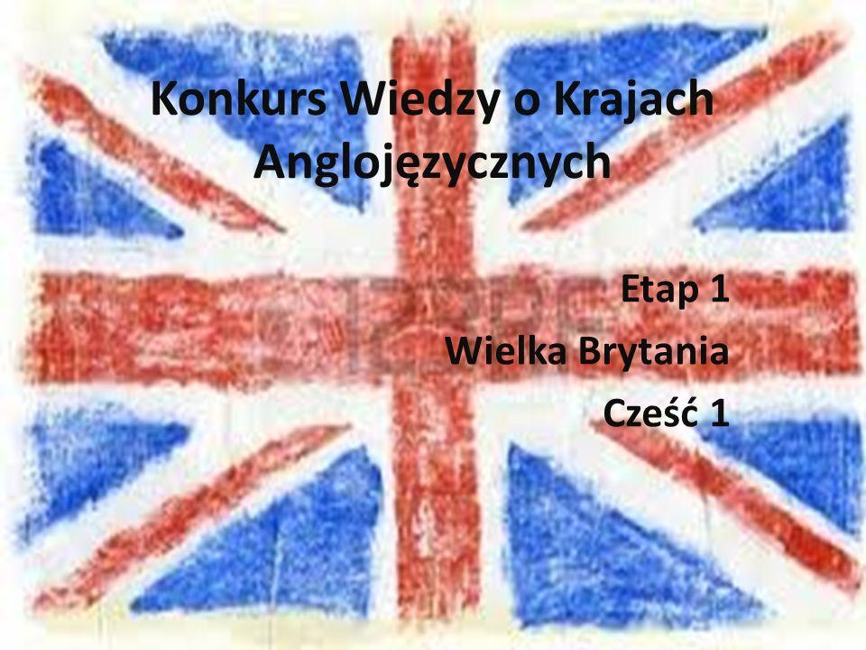 Konkurs Wiedzy o Krajach Anglojęzycznych Etap 1 Wielka Brytania Cześć 1