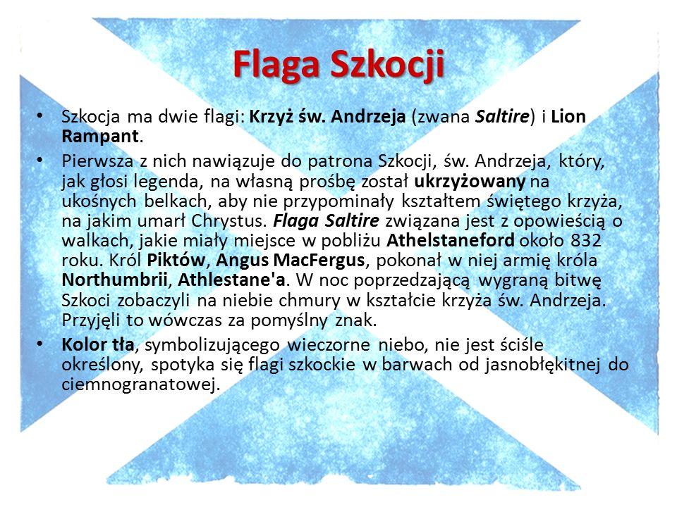 Flaga Szkocji Szkocja ma dwie flagi: Krzyż św.Andrzeja (zwana Saltire) i Lion Rampant.
