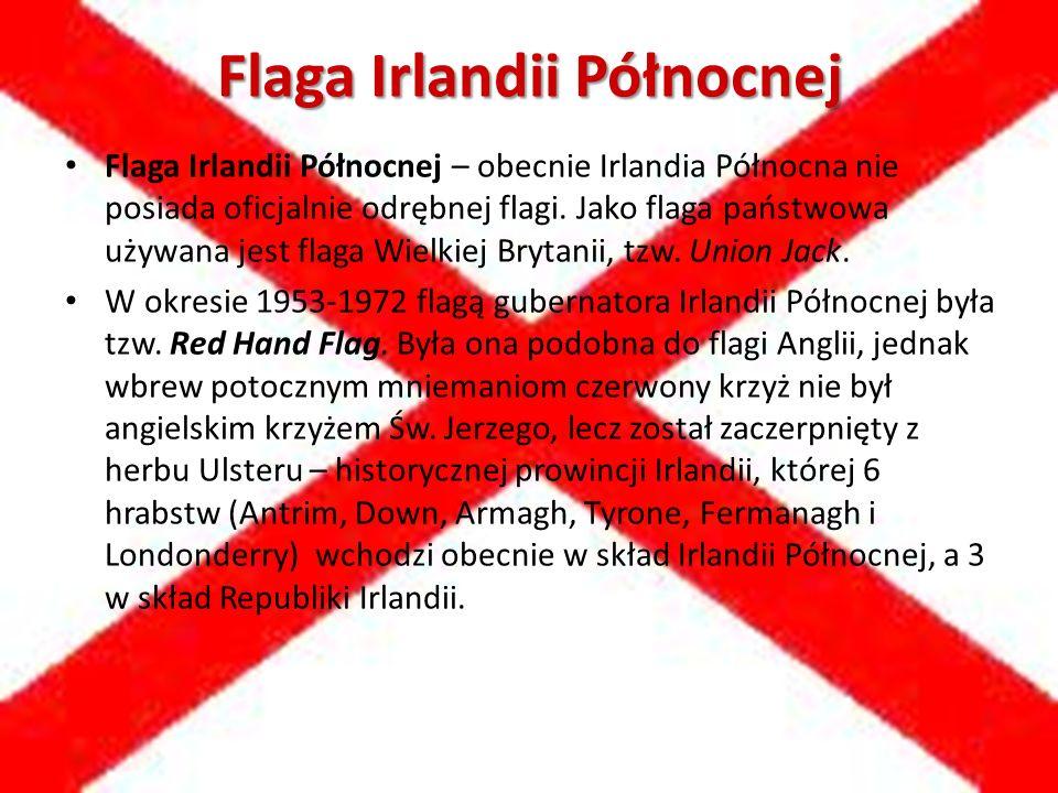 Flaga Irlandii Północnej Flaga Irlandii Północnej – obecnie Irlandia Północna nie posiada oficjalnie odrębnej flagi.