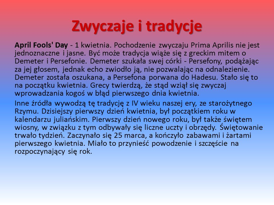 April Fools Day - 1 kwietnia.Pochodzenie zwyczaju Prima Aprilis nie jest jednoznaczne i jasne.