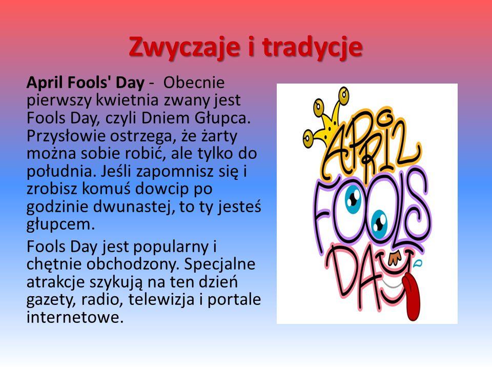 April Fools Day - Obecnie pierwszy kwietnia zwany jest Fools Day, czyli Dniem Głupca.