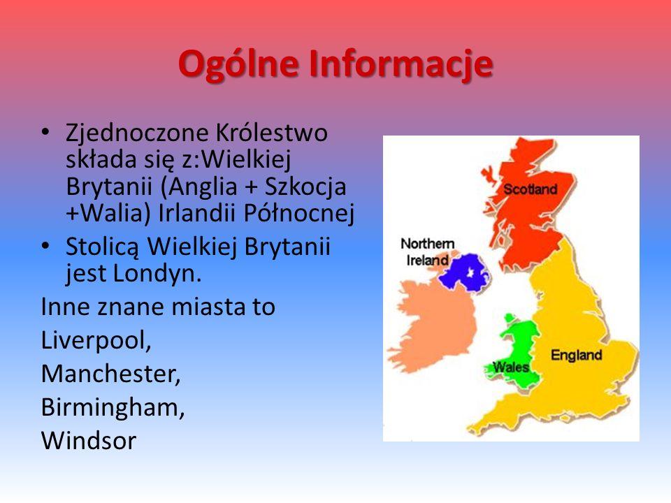 Ogólne Informacje Zjednoczone Królestwo składa się z:Wielkiej Brytanii (Anglia + Szkocja +Walia) Irlandii Północnej Stolicą Wielkiej Brytanii jest Londyn.