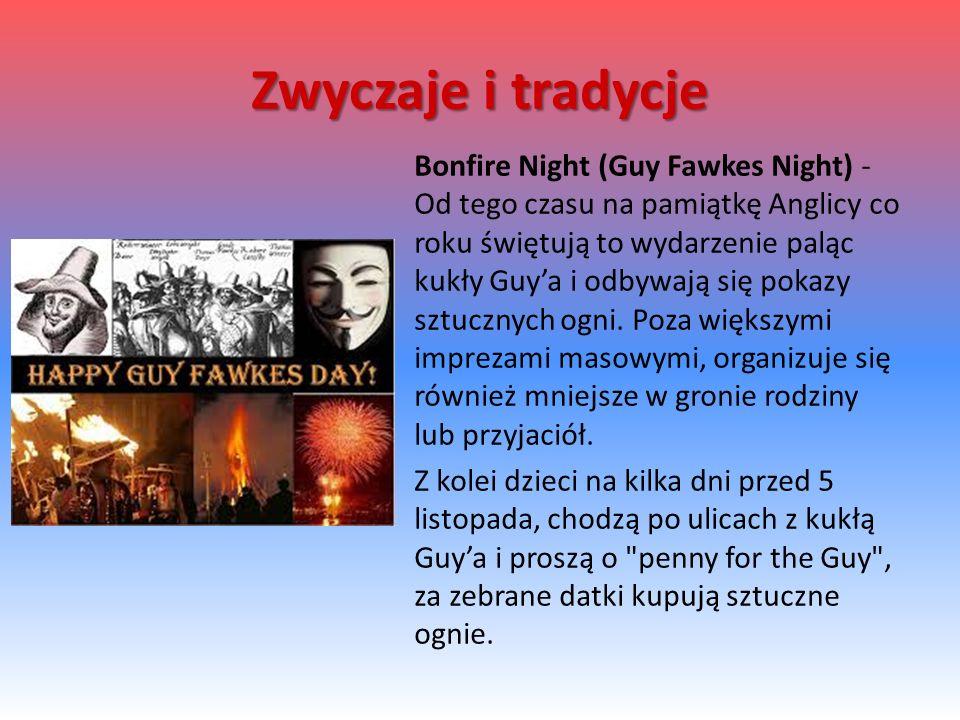 Bonfire Night (Guy Fawkes Night) - Od tego czasu na pamiątkę Anglicy co roku świętują to wydarzenie paląc kukły Guy'a i odbywają się pokazy sztucznych ogni.
