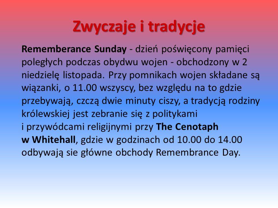 Rememberance Sunday - dzień poświęcony pamięci poległych podczas obydwu wojen - obchodzony w 2 niedzielę listopada.