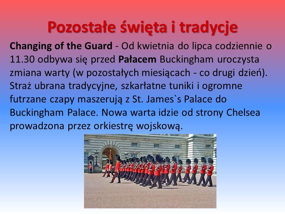 Changing of the Guard - Od kwietnia do lipca codziennie o 11.30 odbywa się przed Pałacem Buckingham uroczysta zmiana warty (w pozostałych miesiącach - co drugi dzień).
