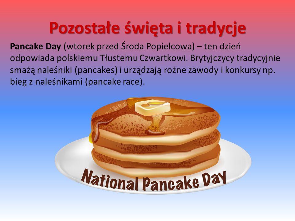 Pancake Day (wtorek przed Środa Popielcowa) – ten dzień odpowiada polskiemu Tłustemu Czwartkowi.