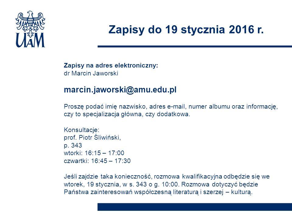 Zapisy do 19 stycznia 2016 r. Zapisy na adres elektroniczny: dr Marcin Jaworski marcin.jaworski@amu.edu.pl Proszę podać imię nazwisko, adres e-mail, n