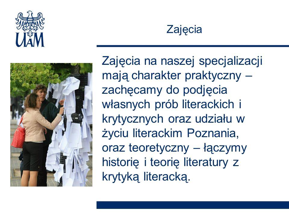 Zajęcia na naszej specjalizacji mają charakter praktyczny – zachęcamy do podjęcia własnych prób literackich i krytycznych oraz udziału w życiu literackim Poznania, oraz teoretyczny – łączymy historię i teorię literatury z krytyką literacką.