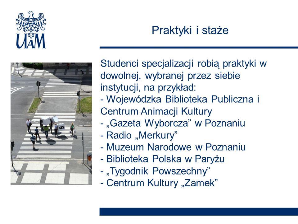 Studenci specjalizacji robią praktyki w dowolnej, wybranej przez siebie instytucji, na przykład: - Wojewódzka Biblioteka Publiczna i Centrum Animacji