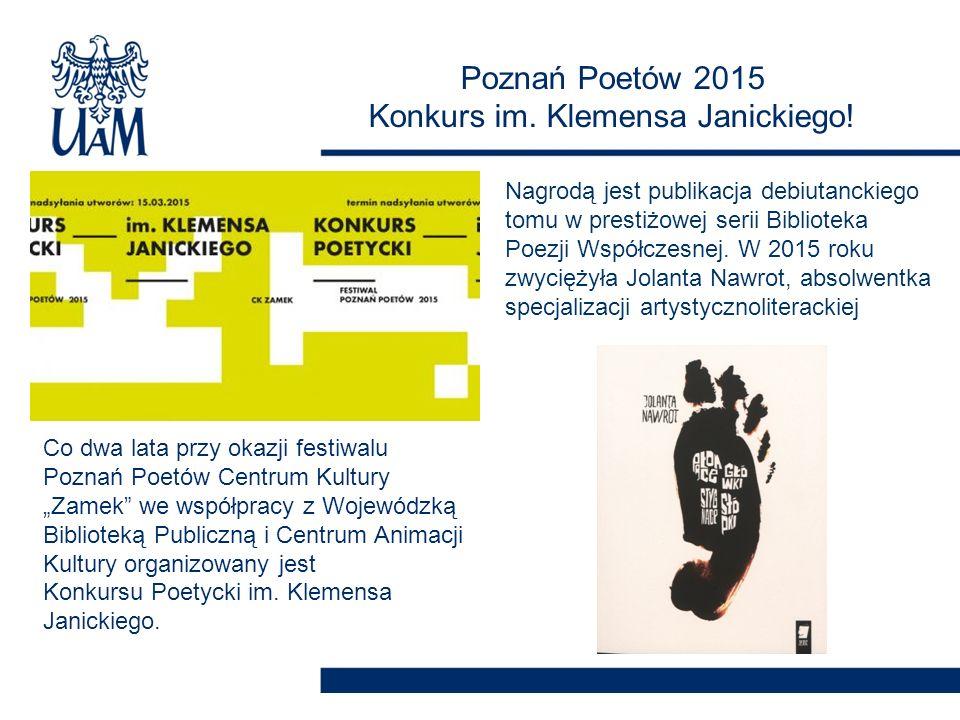 """Poznań Poetów 2015 Konkurs im. Klemensa Janickiego! Co dwa lata przy okazji festiwalu Poznań Poetów Centrum Kultury """"Zamek"""" we współpracy z Wojewódzką"""