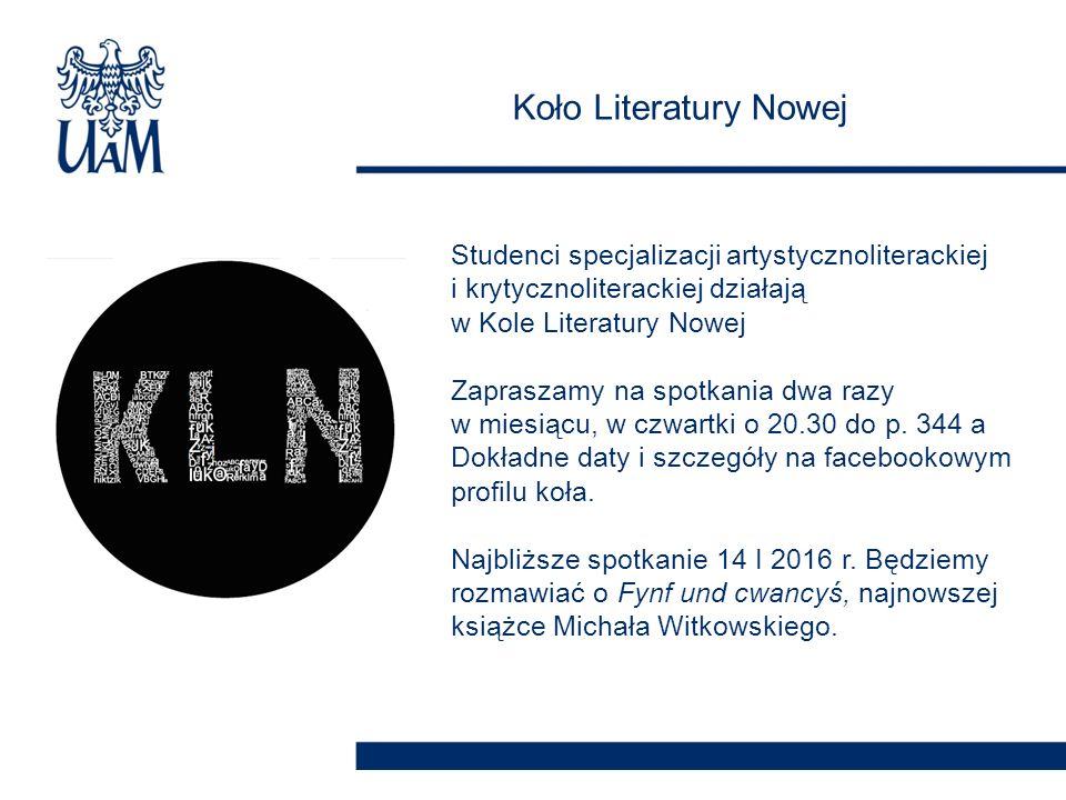 Koło Literatury Nowej Studenci specjalizacji artystycznoliterackiej i krytycznoliterackiej działają w Kole Literatury Nowej Zapraszamy na spotkania dw