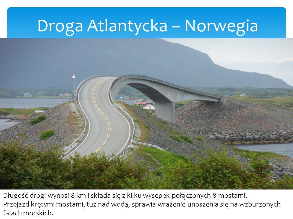 Droga Atlantycka – Norwegia Długość drogi wynosi 8 km i składa się z kilku wysepek połączonych 8 mostami.