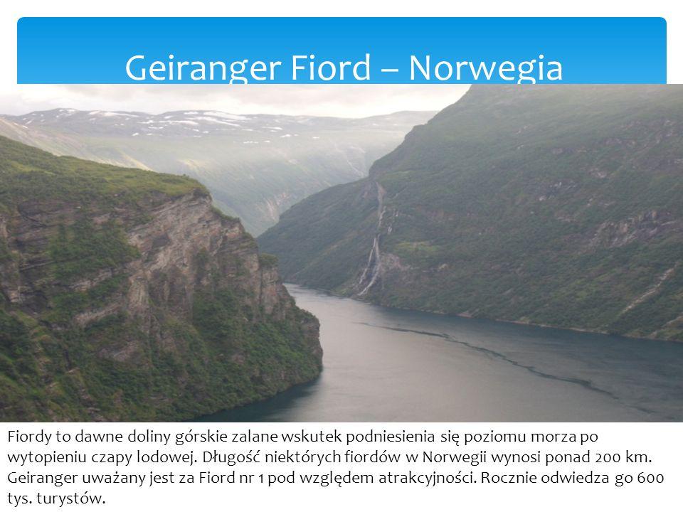 Geiranger Fiord – Norwegia Fiordy to dawne doliny górskie zalane wskutek podniesienia się poziomu morza po wytopieniu czapy lodowej.