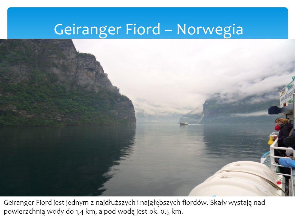 Geiranger Fiord – Norwegia Geiranger Fiord jest jednym z najdłuższych i najgłębszych fiordów.