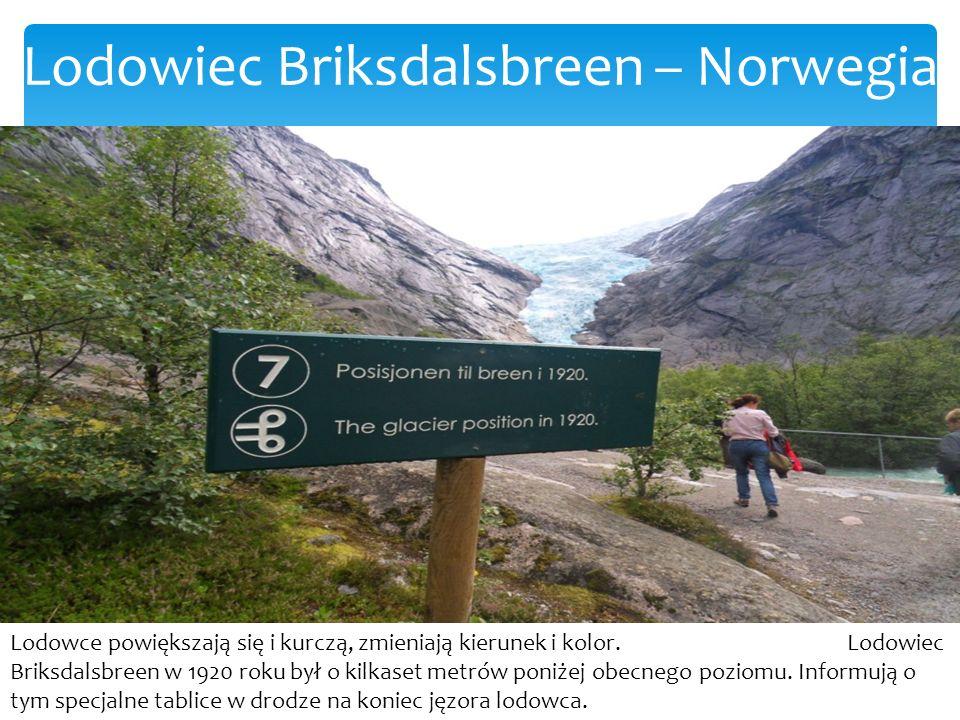 Lodowiec Briksdalsbreen – Norwegia Lodowce powiększają się i kurczą, zmieniają kierunek i kolor.