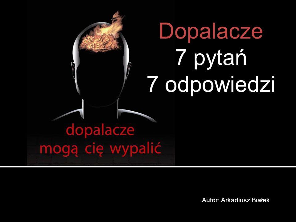 Autor: Arkadiusz Białek Dopalacze 7 pytań 7 odpowiedzi