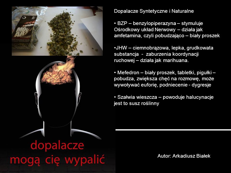 Autor: Arkadiusz Białek Dopalacze Syntetyczne i Naturalne BZP – benzylopiperazyna – stymuluje Ośrodkowy układ Nerwowy – działa jak amfetamina, czyli p