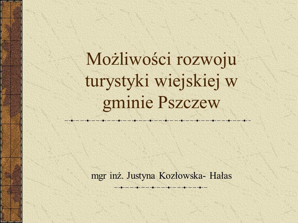 Możliwości rozwoju turystyki wiejskiej w gminie Pszczew mgr inż. Justyna Kozłowska- Hałas
