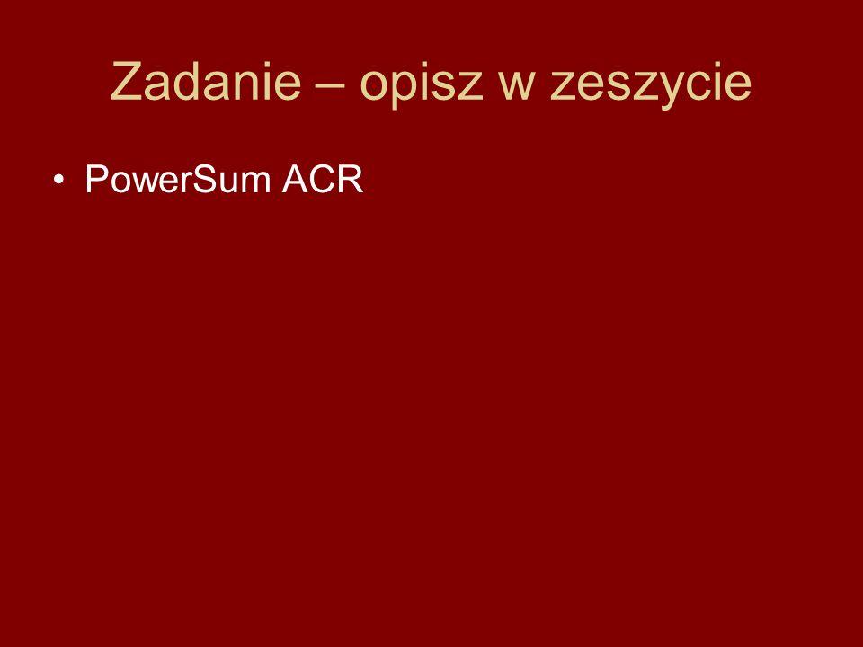 Zadanie – opisz w zeszycie PowerSum ACR