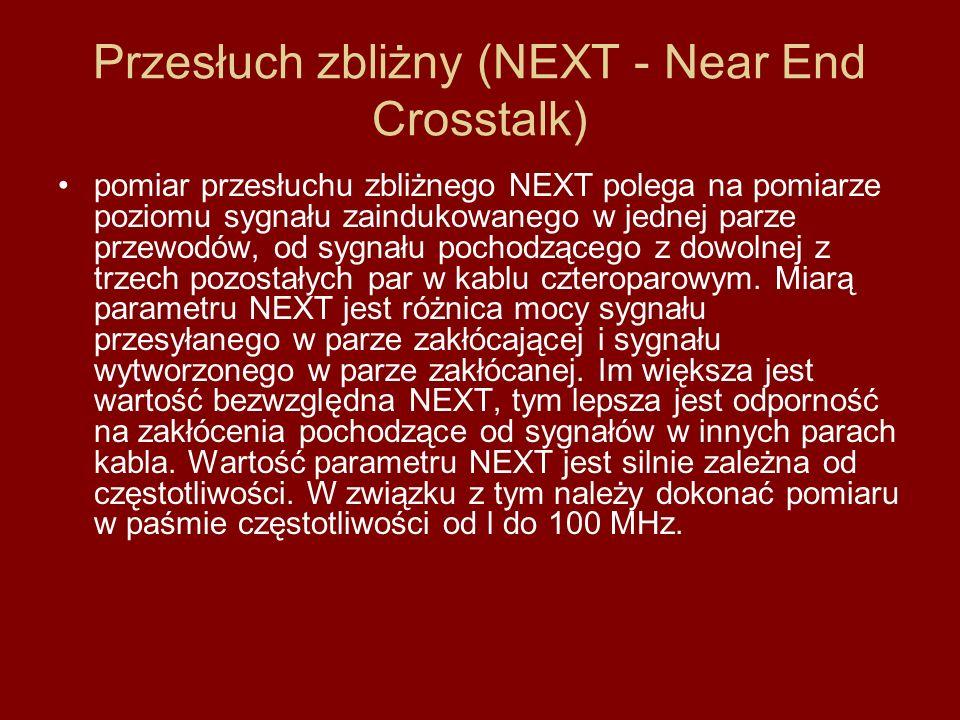Przesłuch zbliżny (NEXT - Near End Crosstalk) pomiar przesłuchu zbliżnego NEXT polega na pomiarze poziomu sygnału zaindukowanego w jednej parze przewodów, od sygnału pochodzącego z dowolnej z trzech pozostałych par w kablu czteroparowym.
