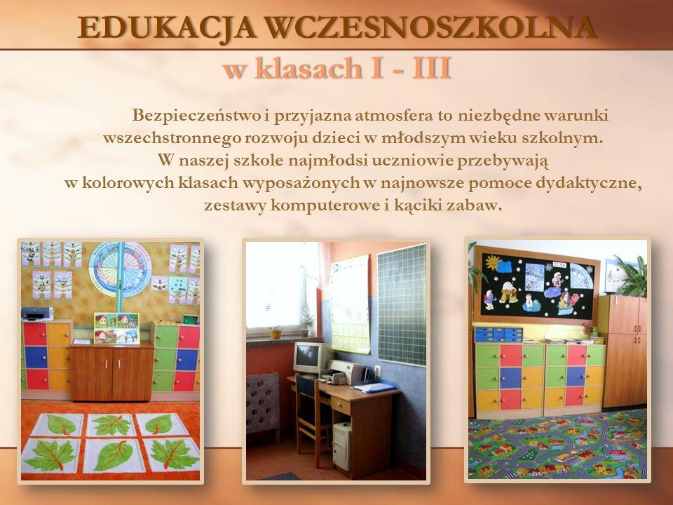 EDUKACJA WCZESNOSZKOLNA w klasach I - III Bezpieczeństwo i przyjazna atmosfera to niezbędne warunki wszechstronnego rozwoju dzieci w młodszym wieku sz
