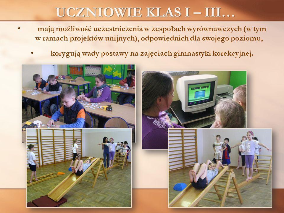 UCZNIOWIE KLAS I – III… mają możliwość uczestniczenia w zespołach wyrównawczych (w tym w ramach projektów unijnych), odpowiednich dla swojego poziomu,
