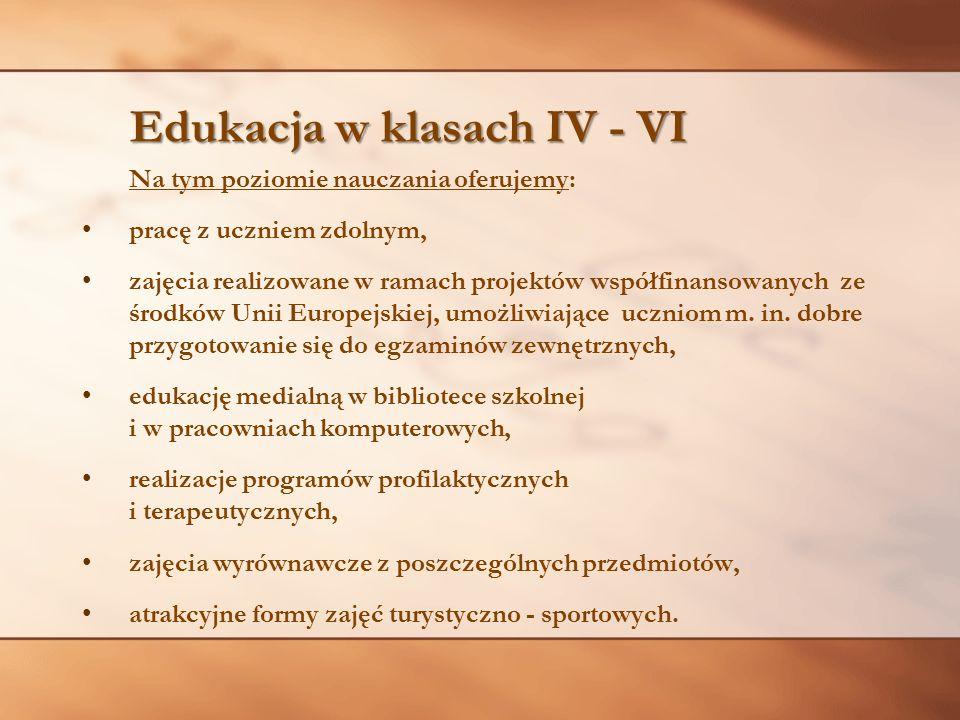 Edukacja w klasach IV - VI Edukacja w klasach IV - VI Na tym poziomie nauczania oferujemy: pracę z uczniem zdolnym, zajęcia realizowane w ramach proje