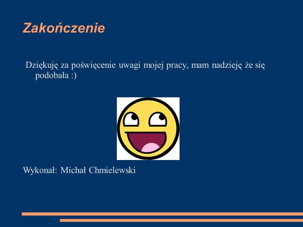 Zakończenie Dziękuję za poświęcenie uwagi mojej pracy, mam nadzieję że się podobała :) Wykonał: Michał Chmielewski