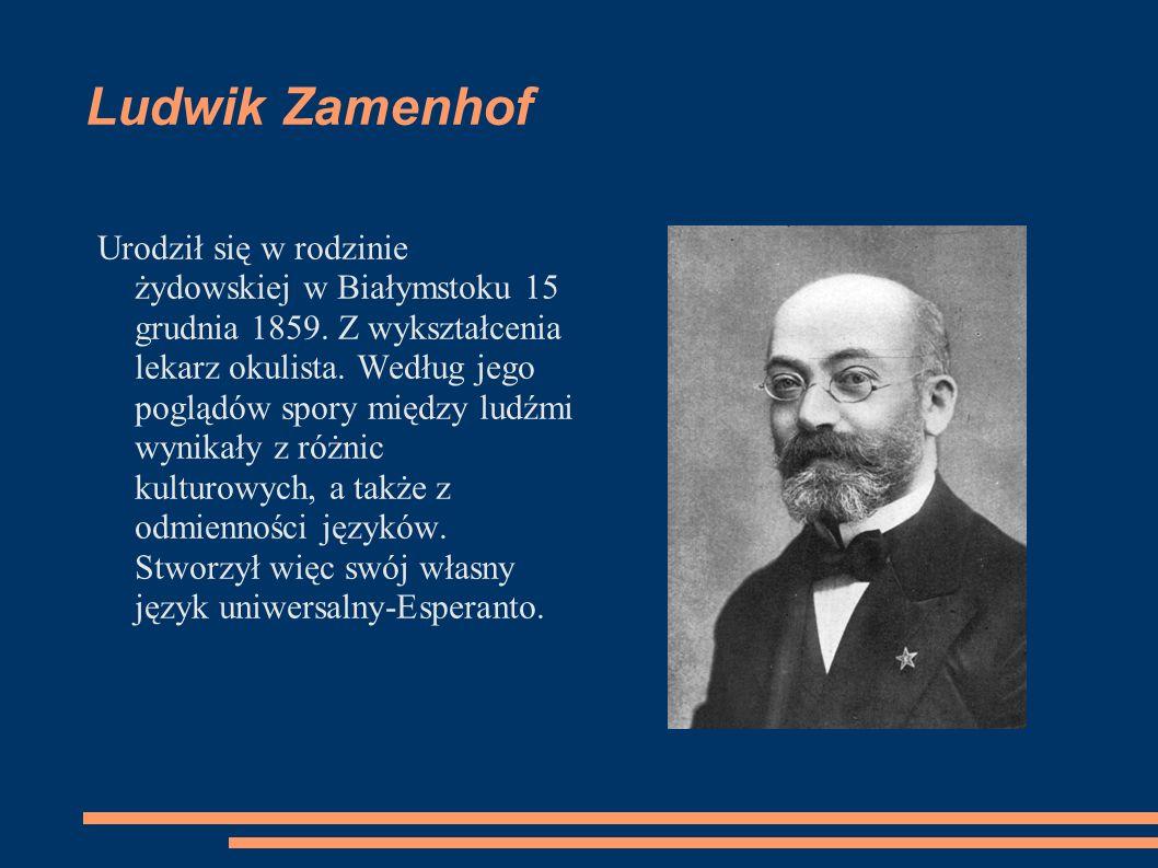 Ludwik Zamenhof Urodził się w rodzinie żydowskiej w Białymstoku 15 grudnia 1859. Z wykształcenia lekarz okulista. Według jego poglądów spory między lu