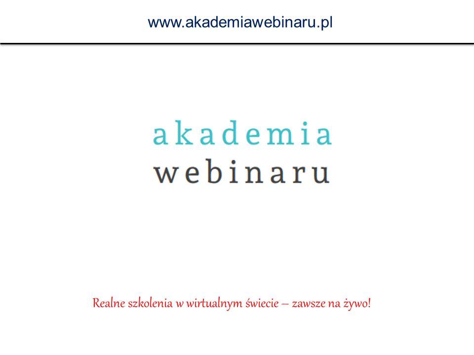 www.akademiawebinaru.pl Realne szkolenia w wirtualnym świecie – zawsze na żywo!