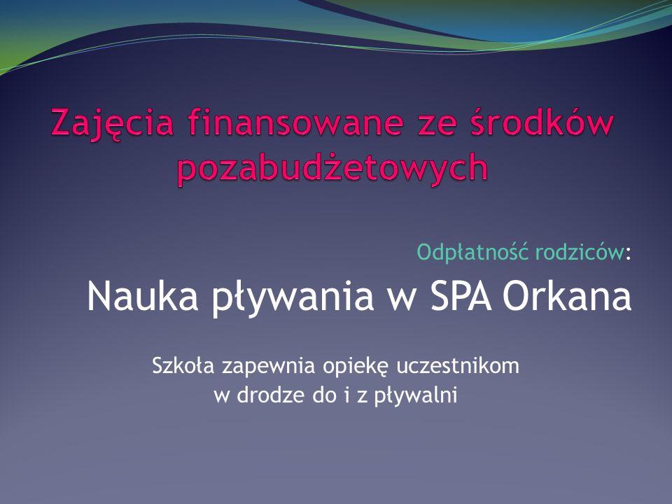 Odpłatność rodziców: Nauka pływania w SPA Orkana Szkoła zapewnia opiekę uczestnikom w drodze do i z pływalni