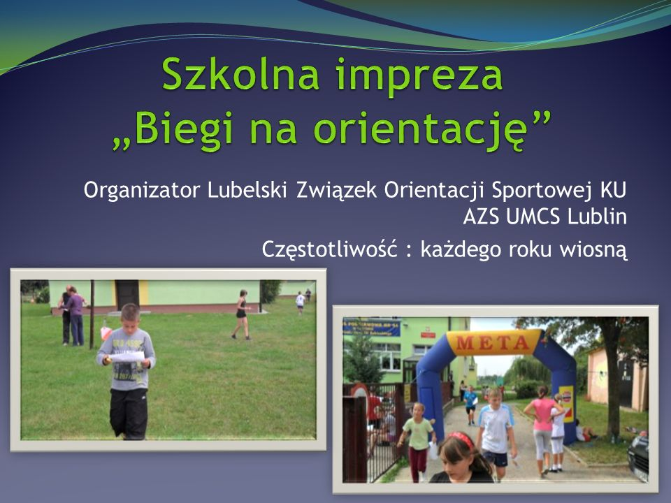 Organizator Lubelski Związek Orientacji Sportowej KU AZS UMCS Lublin Częstotliwość : każdego roku wiosną