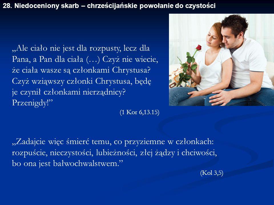 """28. Niedoceniony skarb – chrześcijańskie powołanie do czystości """"Ale ciało nie jest dla rozpusty, lecz dla Pana, a Pan dla ciała (…) Czyż nie wiecie,"""
