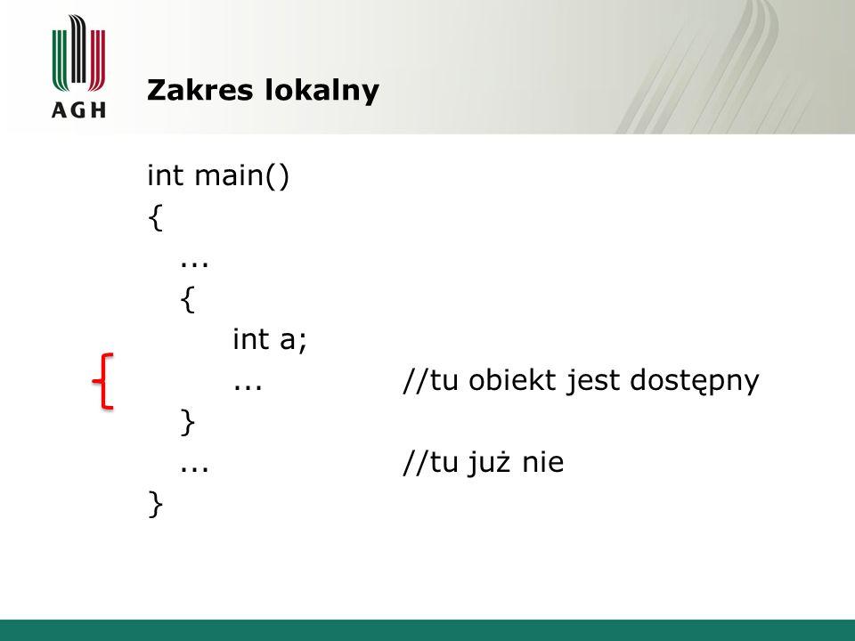 Zakres lokalny int main() {... { int a;...//tu obiekt jest dostępny }...//tu już nie }