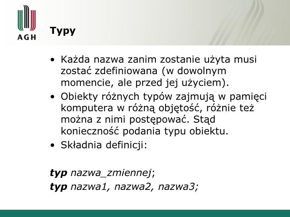 Typy w C++ TYPY: fundamentalne (jakby najbardziej podstawowe) złożone (wykorzystujące typ fundamentalny) TYPY: wbudowane (standardowe wyposażenie języka C++) definiowane przez użytkownika (wymyślane przez programistę)