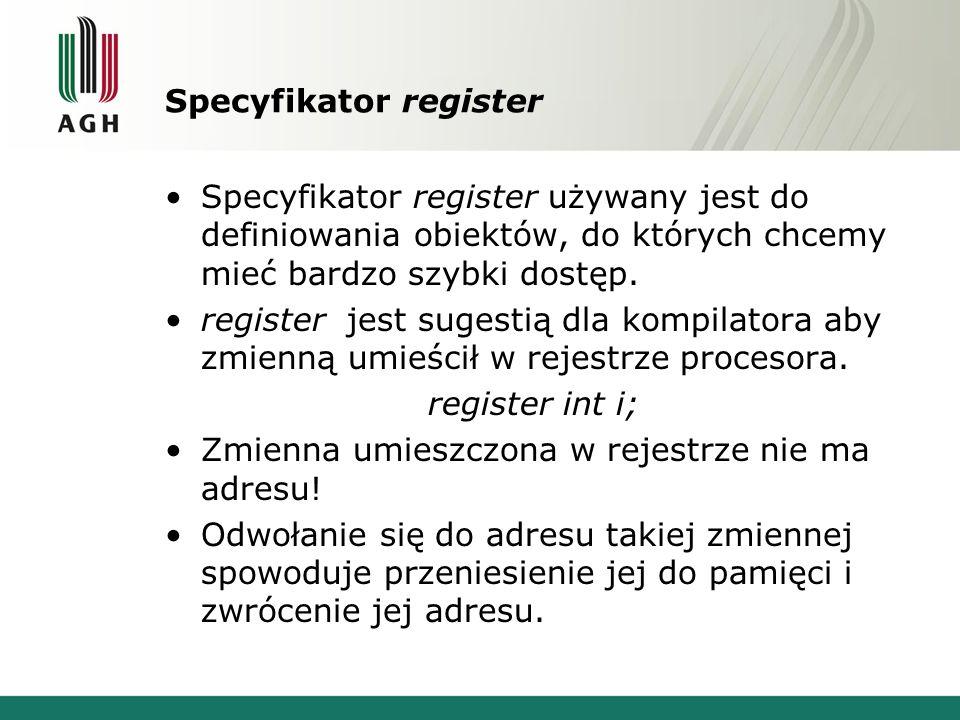 Specyfikator register Specyfikator register używany jest do definiowania obiektów, do których chcemy mieć bardzo szybki dostęp. register jest sugestią