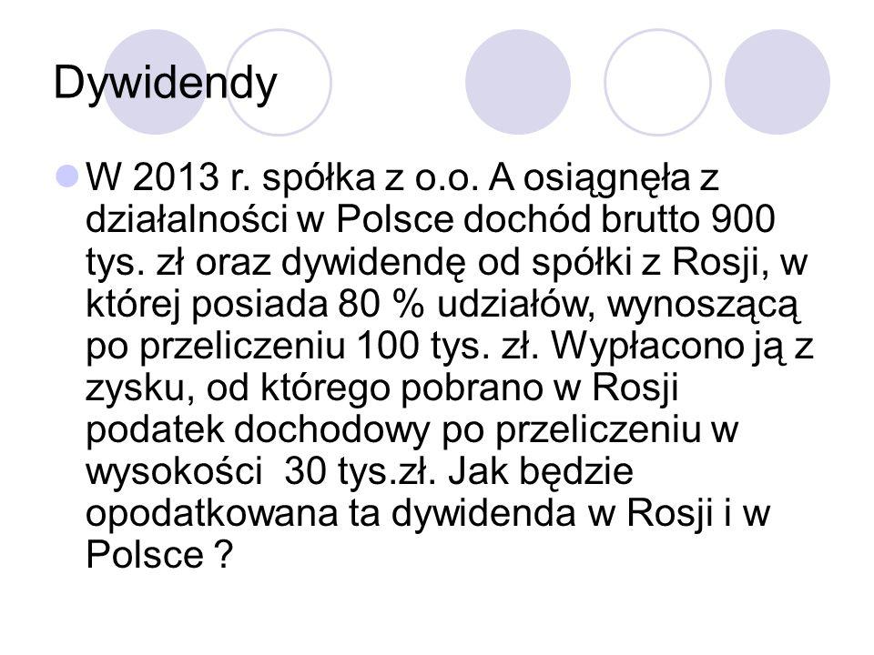 Dywidendy W 2013 r. spółka z o.o. A osiągnęła z działalności w Polsce dochód brutto 900 tys.