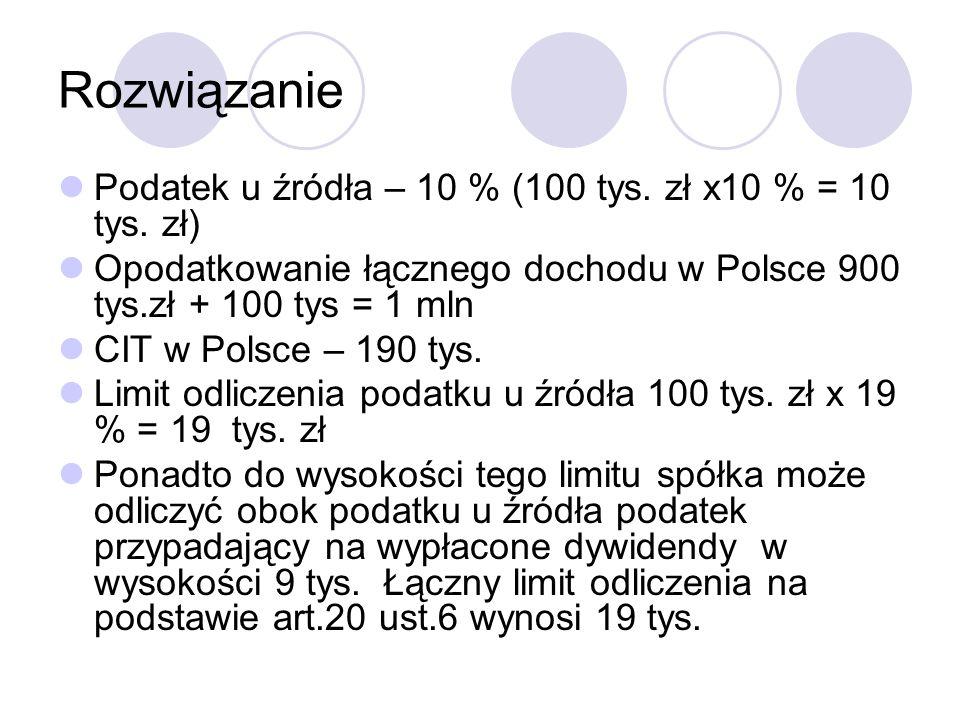 Rozwiązanie Podatek u źródła – 10 % (100 tys. zł x10 % = 10 tys.