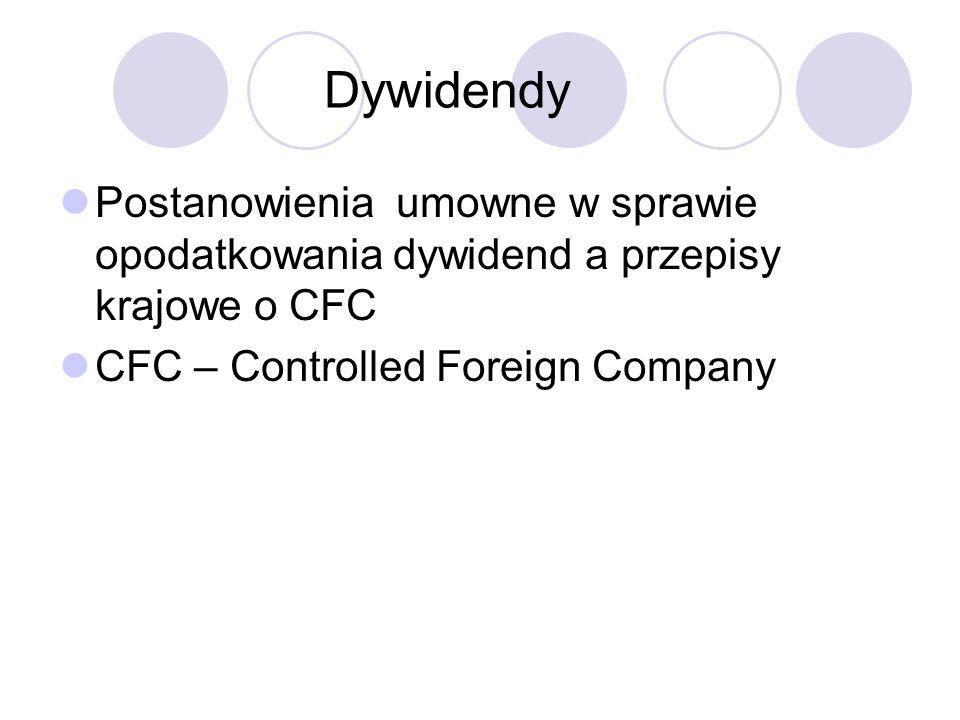 Dywidendy Postanowienia umowne w sprawie opodatkowania dywidend a przepisy krajowe o CFC CFC – Controlled Foreign Company