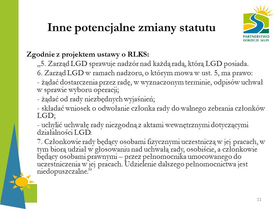 """Inne potencjalne zmiany statutu Zgodnie z projektem ustawy o RLKS: """"5. Zarząd LGD sprawuje nadzór nad każdą radą, którą LGD posiada. 6. Zarząd LGD w r"""