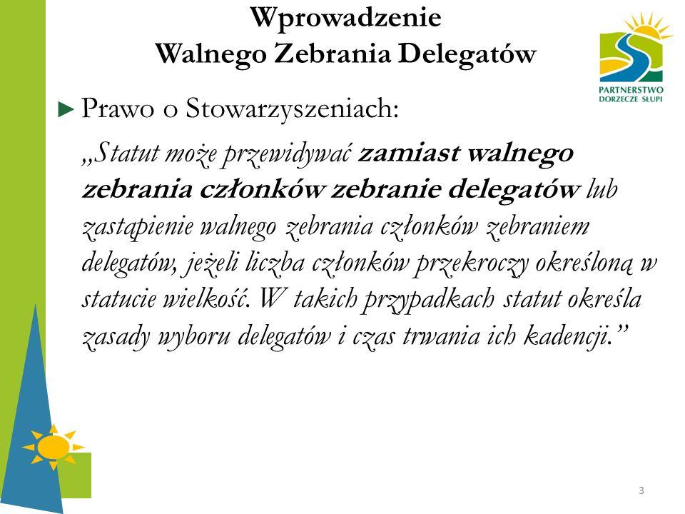 """Wprowadzenie Walnego Zebrania Delegatów ► Prawo o Stowarzyszeniach: """"Statut może przewidywać zamiast walnego zebrania członków zebranie delegatów lub"""