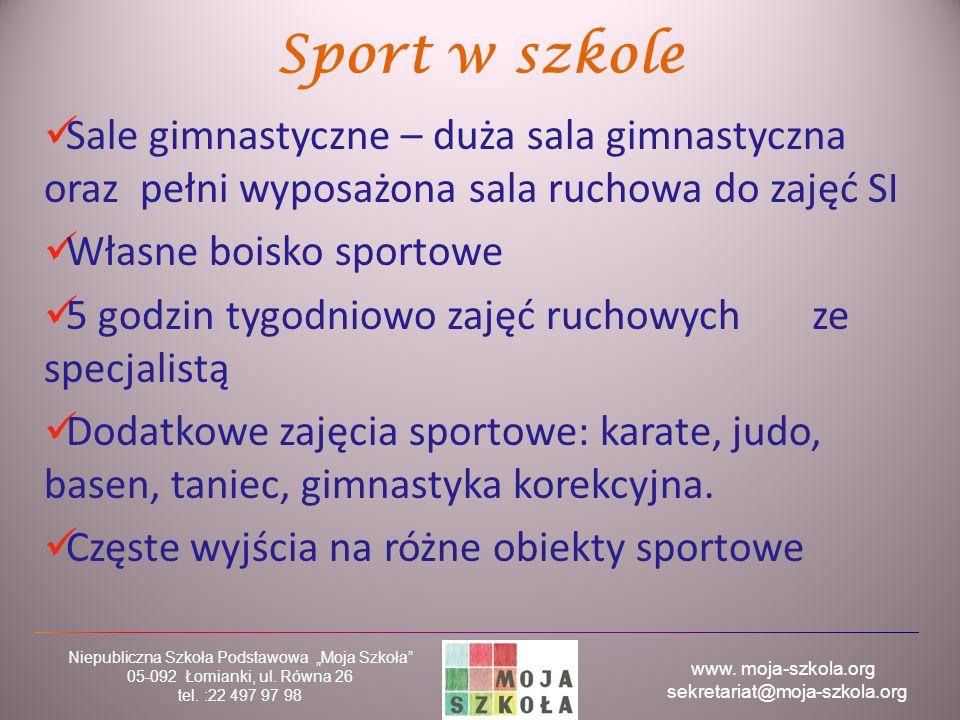 """www. moja-szkola.org sekretariat@moja-szkola.org Niepubliczna Szkoła Podstawowa """"Moja Szkoła"""" 05-092 Łomianki, ul. Równa 26 tel. :22 497 97 98 Sport w"""
