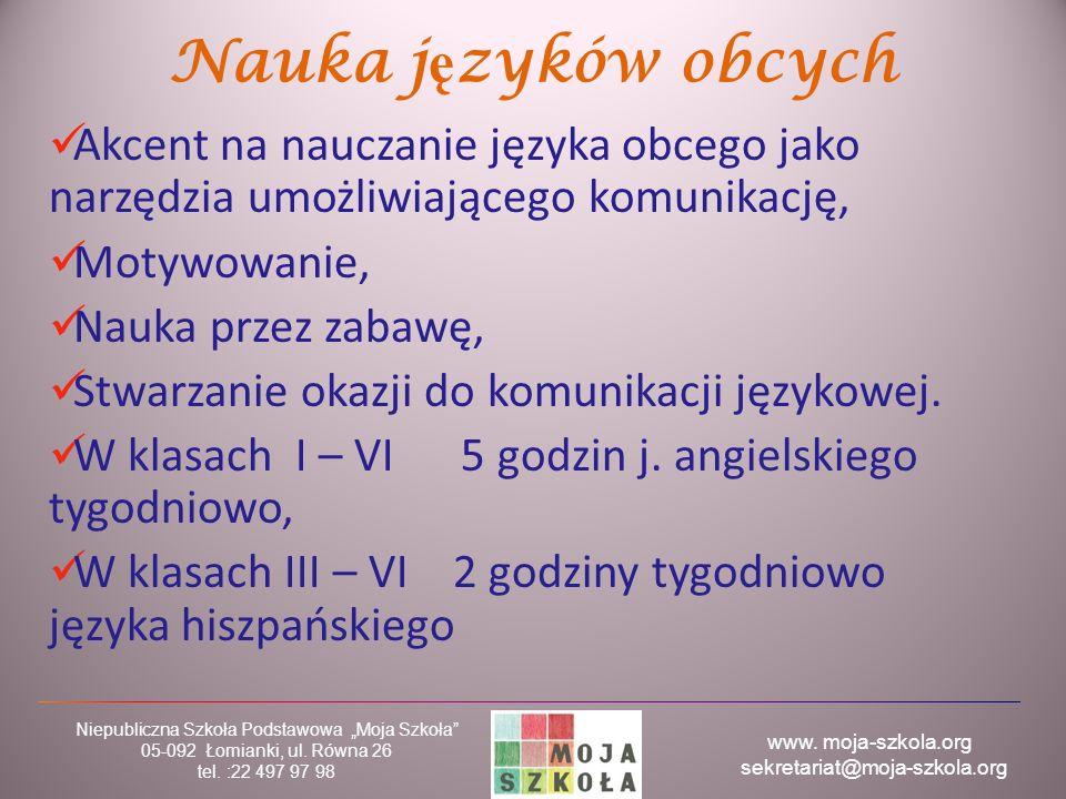 """www. moja-szkola.org sekretariat@moja-szkola.org Niepubliczna Szkoła Podstawowa """"Moja Szkoła"""" 05-092 Łomianki, ul. Równa 26 tel. :22 497 97 98 Nauka j"""