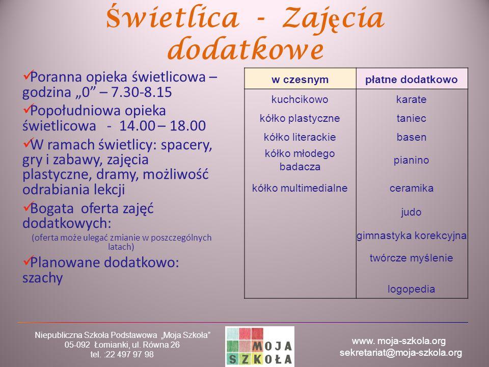 """www. moja-szkola.org sekretariat@moja-szkola.org Niepubliczna Szkoła Podstawowa """"Moja Szkoła"""" 05-092 Łomianki, ul. Równa 26 tel. :22 497 97 98 Ś wietl"""