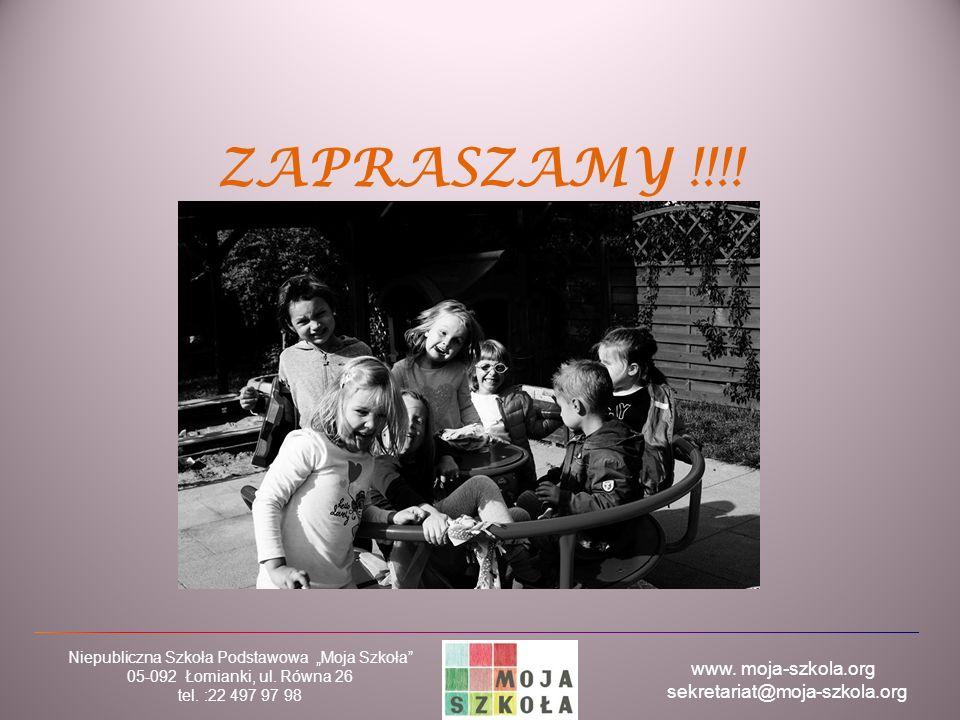 """www. moja-szkola.org sekretariat@moja-szkola.org Niepubliczna Szkoła Podstawowa """"Moja Szkoła"""" 05-092 Łomianki, ul. Równa 26 tel. :22 497 97 98 ZAPRASZ"""