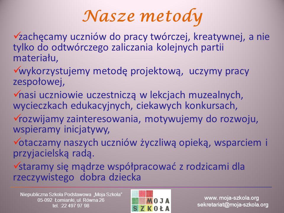 """www. moja-szkola.org sekretariat@moja-szkola.org Niepubliczna Szkoła Podstawowa """"Moja Szkoła"""" 05-092 Łomianki, ul. Równa 26 tel. :22 497 97 98 Nasze m"""