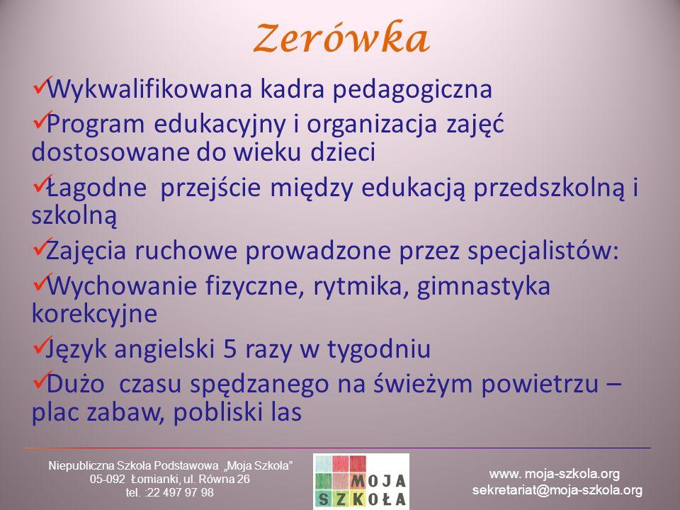 """www. moja-szkola.org sekretariat@moja-szkola.org Niepubliczna Szkoła Podstawowa """"Moja Szkoła"""" 05-092 Łomianki, ul. Równa 26 tel. :22 497 97 98 Zerówka"""