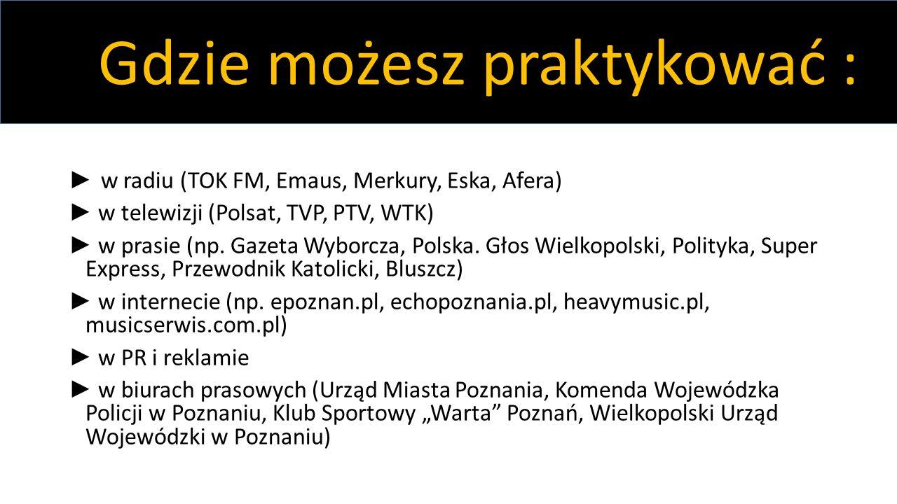 ► w radiu (TOK FM, Emaus, Merkury, Eska, Afera) ► w telewizji (Polsat, TVP, PTV, WTK) ► w prasie (np. Gazeta Wyborcza, Polska. Głos Wielkopolski, Poli